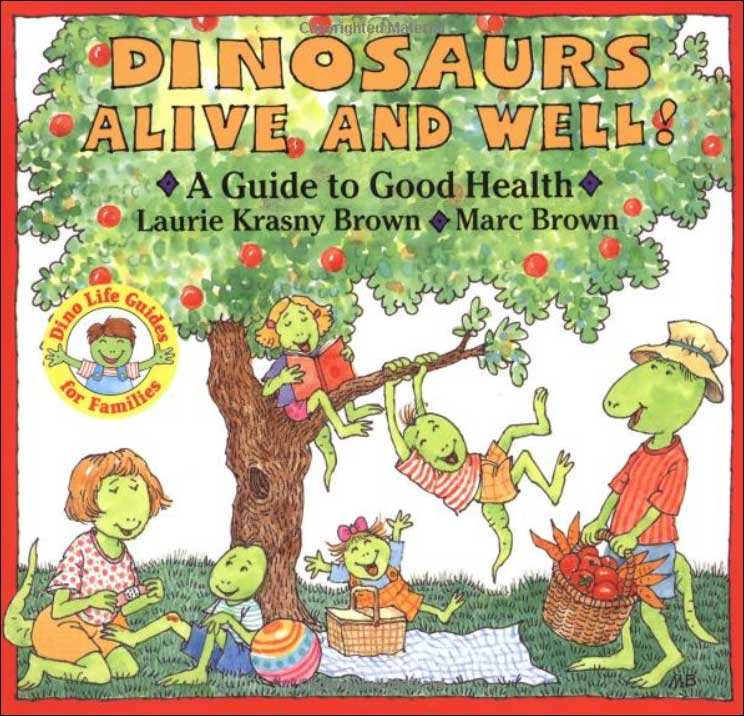 Dinosaurs Alive and Well!: A Guide to Good Health (Dino Life Guides for Families)  by Laurene Brown; illustrated by Marc Brown