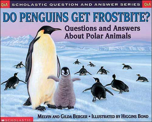 Do Penguins Get Frostbite? Questions and Answers About Polar Animals by Melvin and Gilda Berger