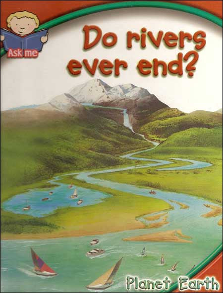 "Do Rivers Ever End?  A Planet Earth ""Ask Me"" book"