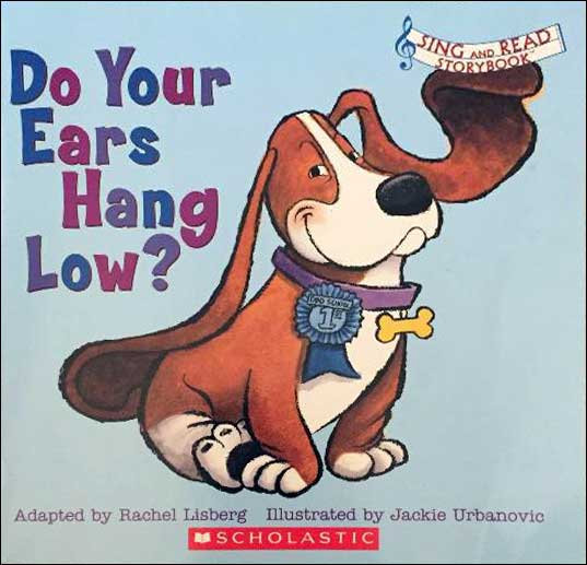 Do Your Ears Hang Low? (Sing and Read Storybook)  by Rachel Lisberg; illustrated by Jackie Urbanovic