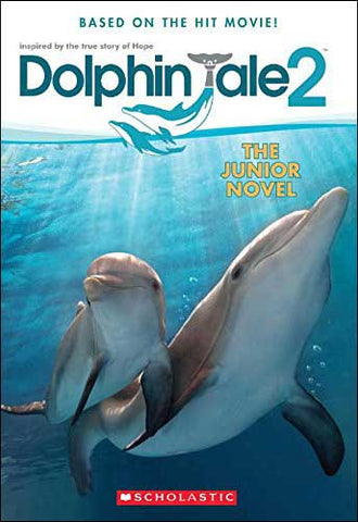 Dolphin Tale 2: The Junior Novel by Gabrielle Reyes
