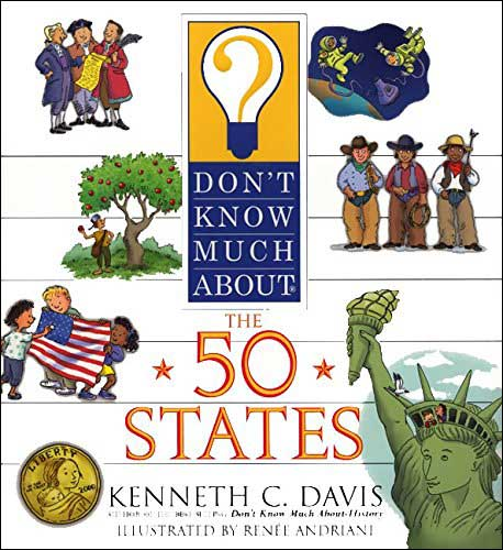 Don't Know Much About the 50 States by Kenneth Davis; illustrated by Renee Andriani