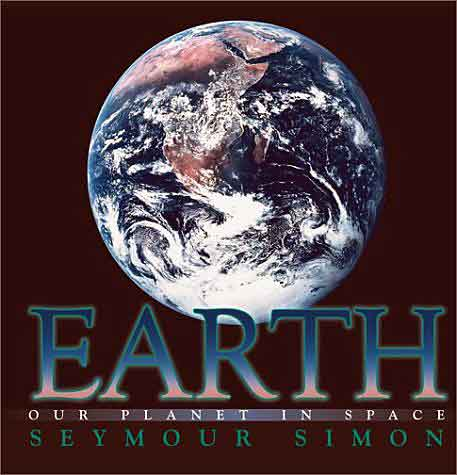 Earth: Our Planet in Space  by Seymour Simon