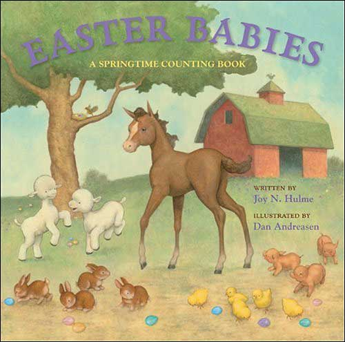Easter Babies: A Springtime Counting Book by Joy Hulme; illustrated by Dan Andreason