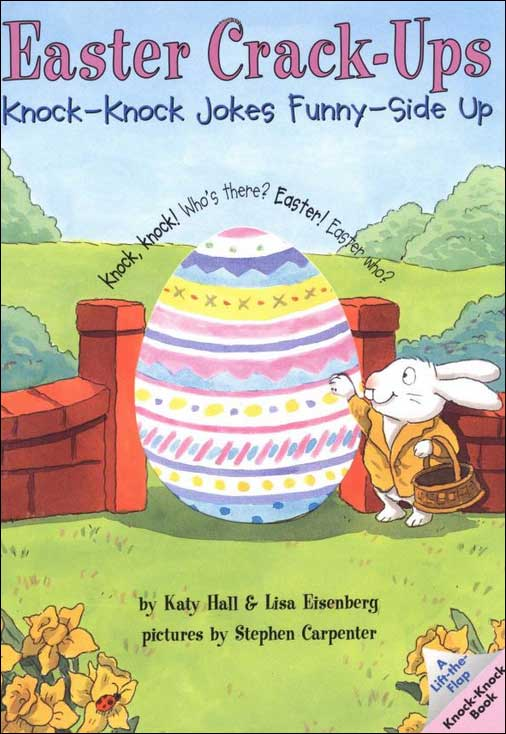 Easter Crack-Ups: Knock-Knock Jokes Funny-Side Up by Katy Hall & Lisa Eisenberg