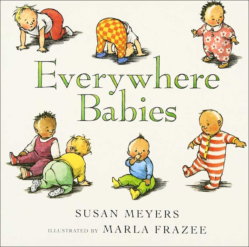 Everywhere Babies by Susan Meyers; illustrated by Marla Frazee