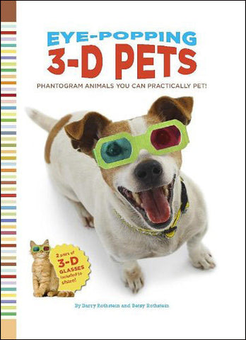 Eye-Popping 3-D Pets  by Barry and Betsy Rothstein
