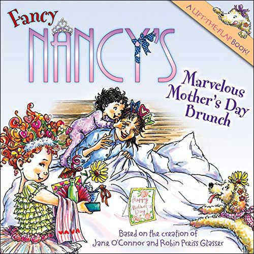 Fancy Nancy's Marvelous Mother's Day Brunch A Lift-the-Flap Book by Jane O'Connor