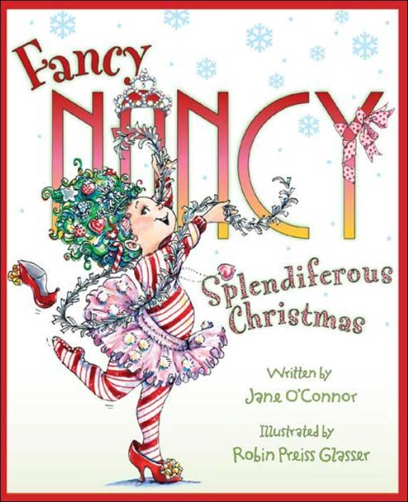 Fancy Nancy: Splendiferous Christmas by Jane O'Connor; illustrated by Robin Preiss Glasser
