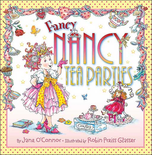 Fancy Nancy: Tea Parties by Jane O'Connor; illustrated by Robin Preiss Glasser