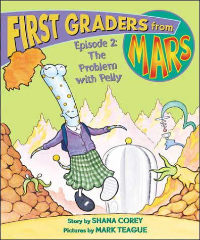 First Graders from Mars: The Problem with Pelly  by Shana Corey;  illustrated by Mark Teague