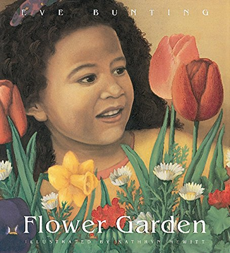Flower Garden  by Eve Bunting;  illustrated by Kathryn Hewitt