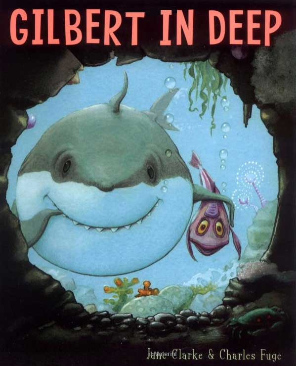Gilbert in Deep by Jane Clarke; illustrated by Charles Fuge
