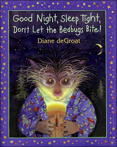 Good Night, Sleep Tight, Don't Let the Bedbugs Bite by Diane deGroat
