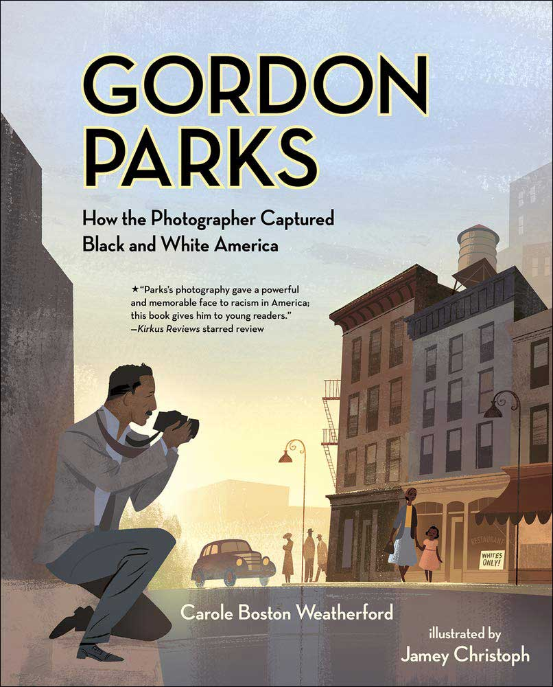 Gordon Parks: How the Photographer Captured Black and White America by Carole Boston Weatherford