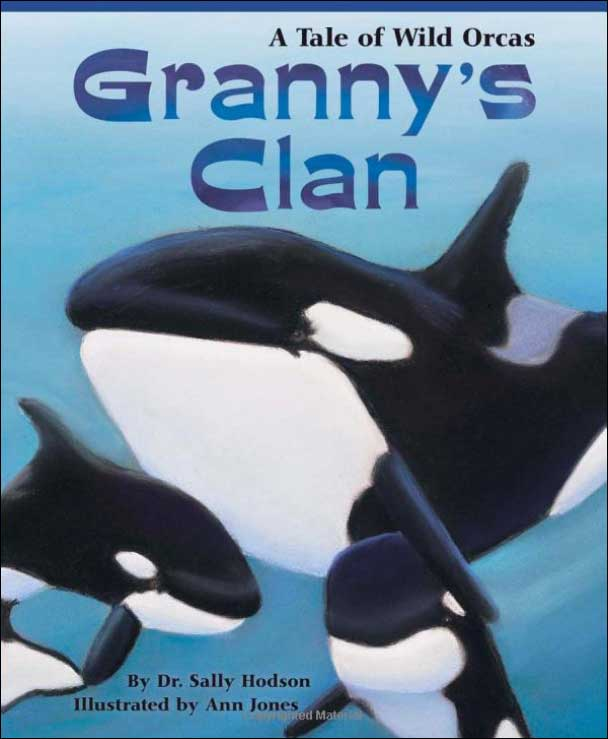 Granny's Clan: A Tale of Wild Orcas by Dr. Sally Hodson