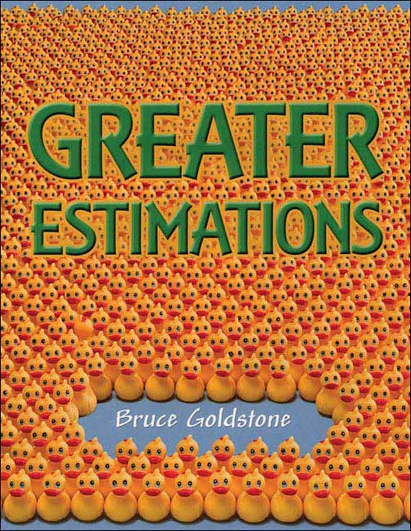 Greater Estimations: A Fun Introduction to Estimating Large Numbers  by Bruce Goldstone