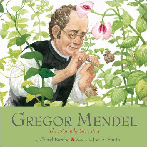 Gregor Mendel: The Friar Who Grew Peas by Cheryl Bardoe