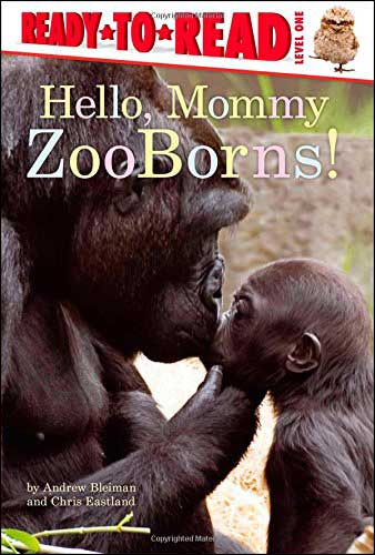 Hello, Mommy: ZooBorns by Andrew Bleiman and Chris Eastland