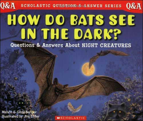 How Do Bats See in the Dark? Questions and Answers About Night Creatures by Melvin and Gilda Berger