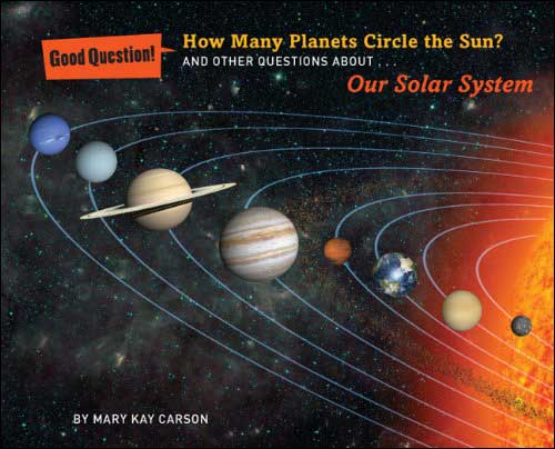 How Many Planets Circle the Sun? and other questions about Our Solar System (Good Question! series)  by Mary Kay Carson