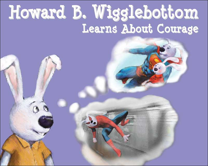 Howard B. Wigglebottom Learns About Courage by Howard Binkow and Reverend Ana; illustrated by Jeremy Norton