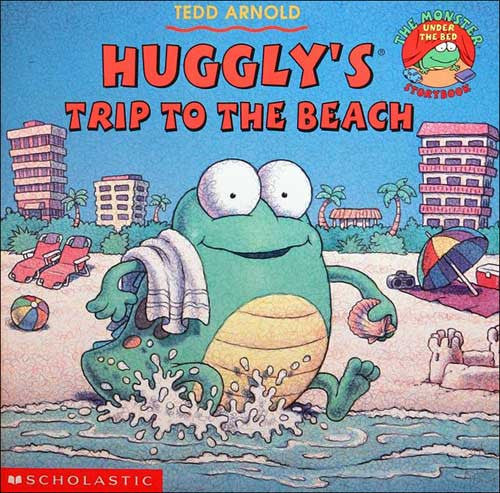 Huggly's Trip to the Beach  by Tedd Arnold