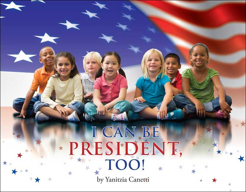 I Can Be President, Too! by Yanitzia Canetti