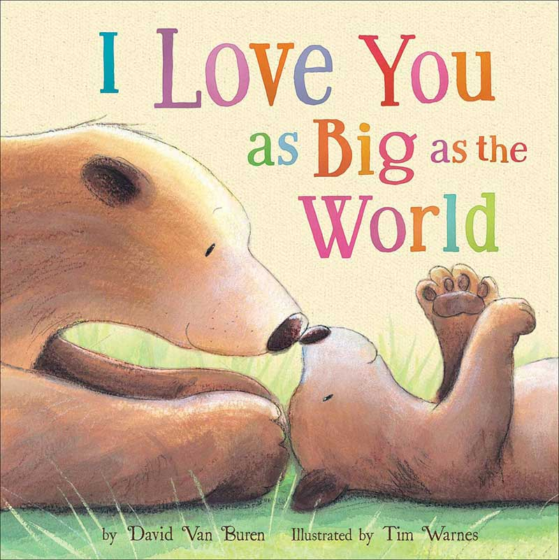 I Love You as Big as the World by David Van Buren; illustrated by Tim Warnes