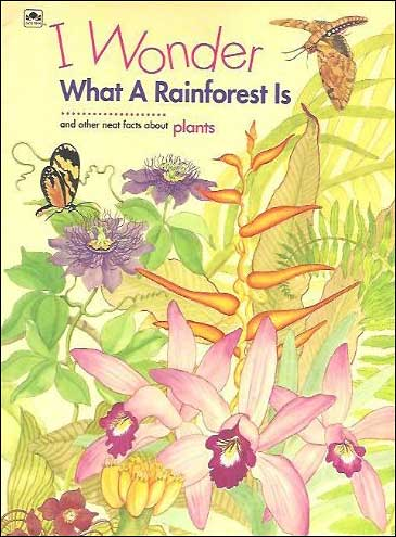 I Wonder What a Rainforest Is And Other Neat Facts About Plants