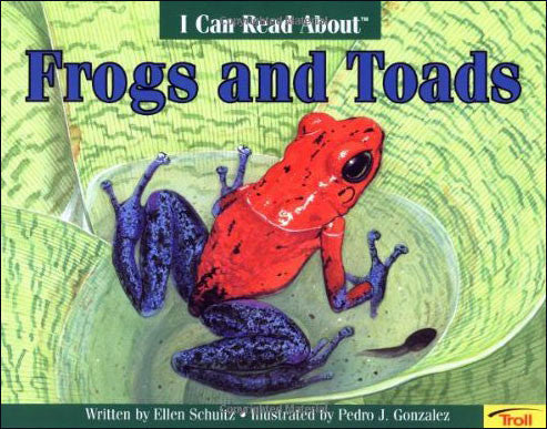 I Can Read About Frogs and Toads  by Ellen Schultz