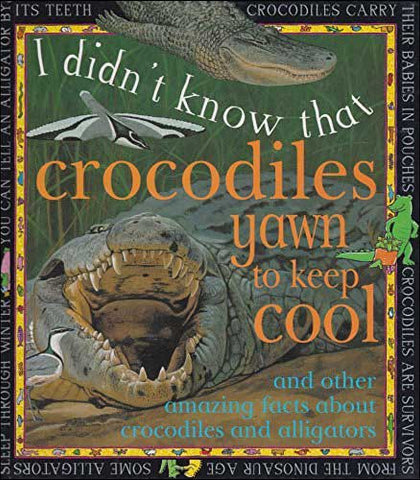 I Didn't Know That Crocodiles Yawn to Keep Cool by Kate Petty