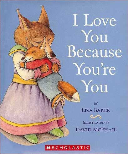 I Love You Because You're You by Liza Baker;  illustrated by David McPhail