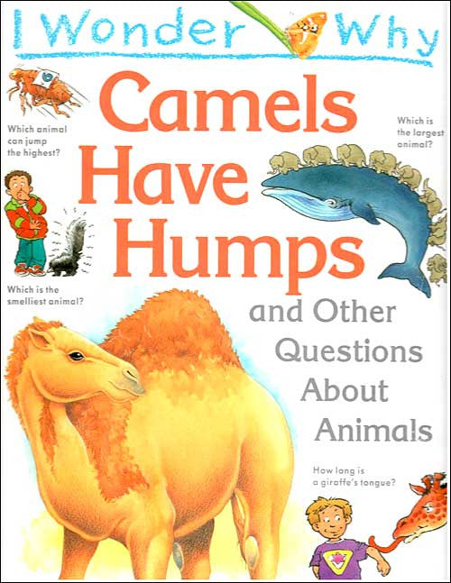 I Wonder Why Camels Have Humps by Anita Ganeri;  illustrated by Steven Holmes