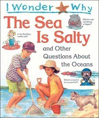 I Wonder Why the Sea is Salty ...and other questions about the ocean