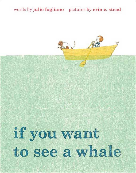 If You Want to See a Whale by Julie Fogliano; illustrated by Erin Stead