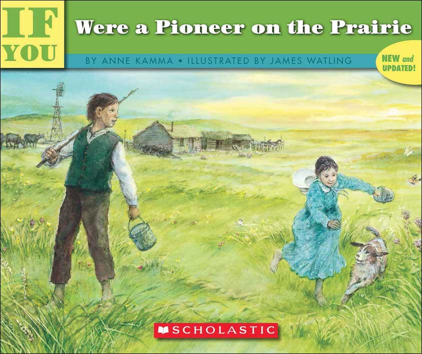 If You Were a Pioneer on the Prairie by Anna Kamma