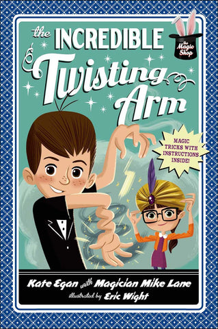 The Incredible Twisting Arm by Kate Egan and Magician Mike Lane