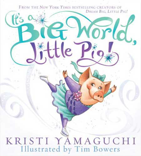 It's a Big World, Little Pig! by Kristi Yamaguichi; illustrated by Tim Bowers