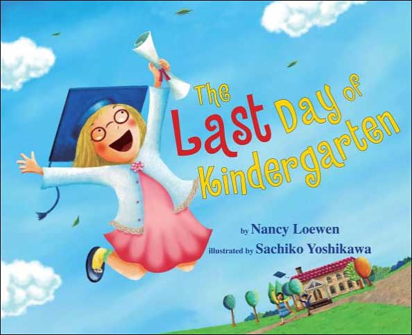 The Last Day of Kindergarten by Nancy Loewen