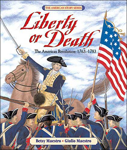 Liberty or Death (American Story Series) by Betsy Maestro; illustrated by Guilio Maestro