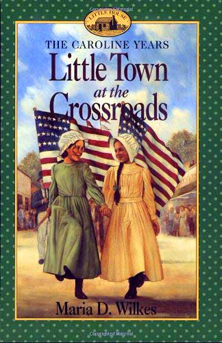 Little Town at the Crossroads The Caroline Years by Maria Wilkes