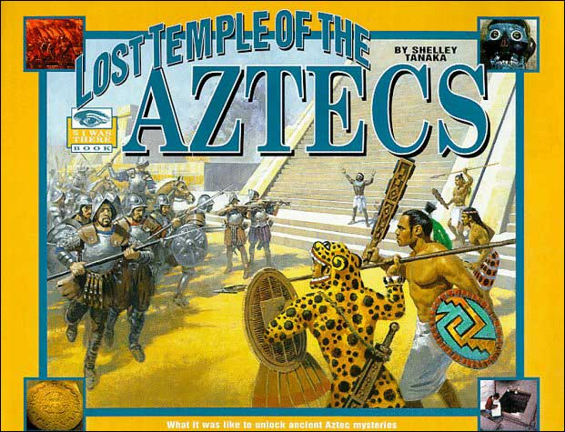 Lost Temple of the Aztecs by Shelley Tanaka
