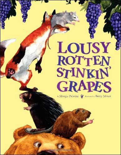 Lousy, Rotten, Stinkin' Grapes by Margie Palatini; illustrated by Barry Moser