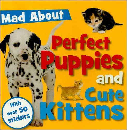 Mad About Perfect Puppies and Cute Kittens by Make Believe Ideas Ltd.