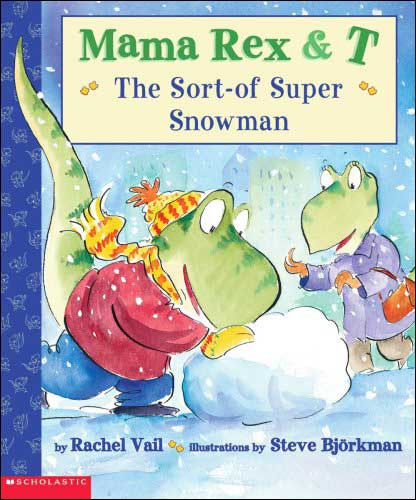 Mama Rex & T: The Sort-of-Super Snowman by Rachel Vail