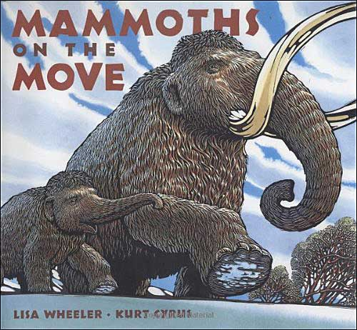 Mammoths on the Move  by Lisa Wheeler; illustrated by Kurt Cyrus