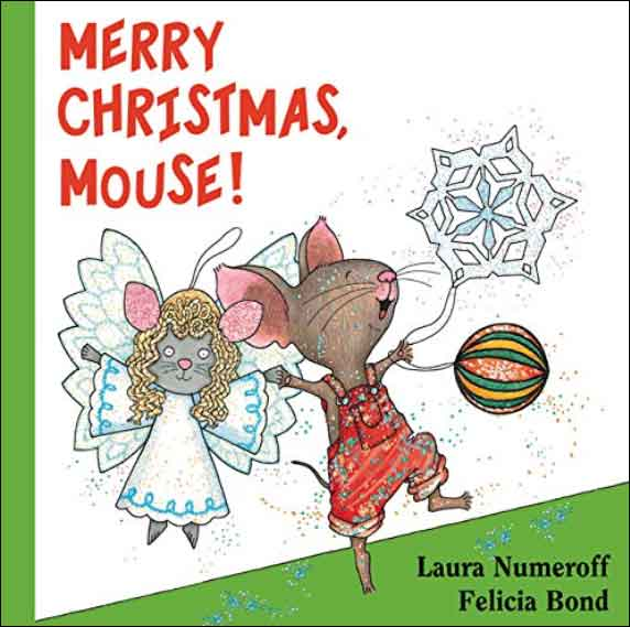 Merry Christmas, Mouse!  by Laura Numeroff;  illustrated by Felicia Bond
