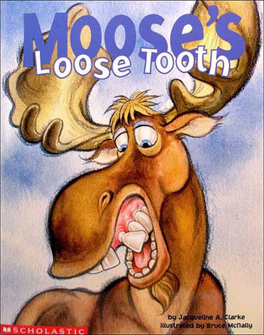 Moose's Loose Tooth by Jacqueline A. Clarke