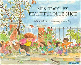 Mrs. Toggle's Beautiful Blue Shoe by Robin Pulver;  illustrated by R. W. Alley